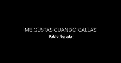Me gustas cuando callas,  de Pablo Neruda